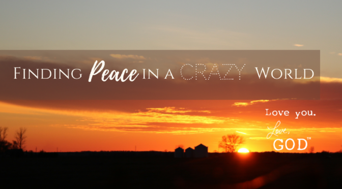 Finding Peace In A Crazy World